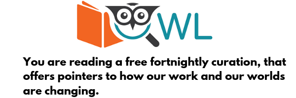 OWL : our Work in Learning is a fortnightly curation of the best thoughts in learning, work and changing nature of work